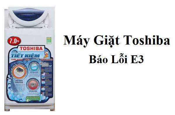 Máy Giặt Toshiba Bị Lỗi E3 Là Gì ? Nguyên Nhân Và Cách Khắc Phục